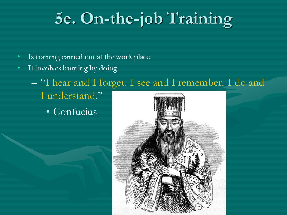 5e. On-the-job Training Is training carried out at the work place. It involves learning by doing.