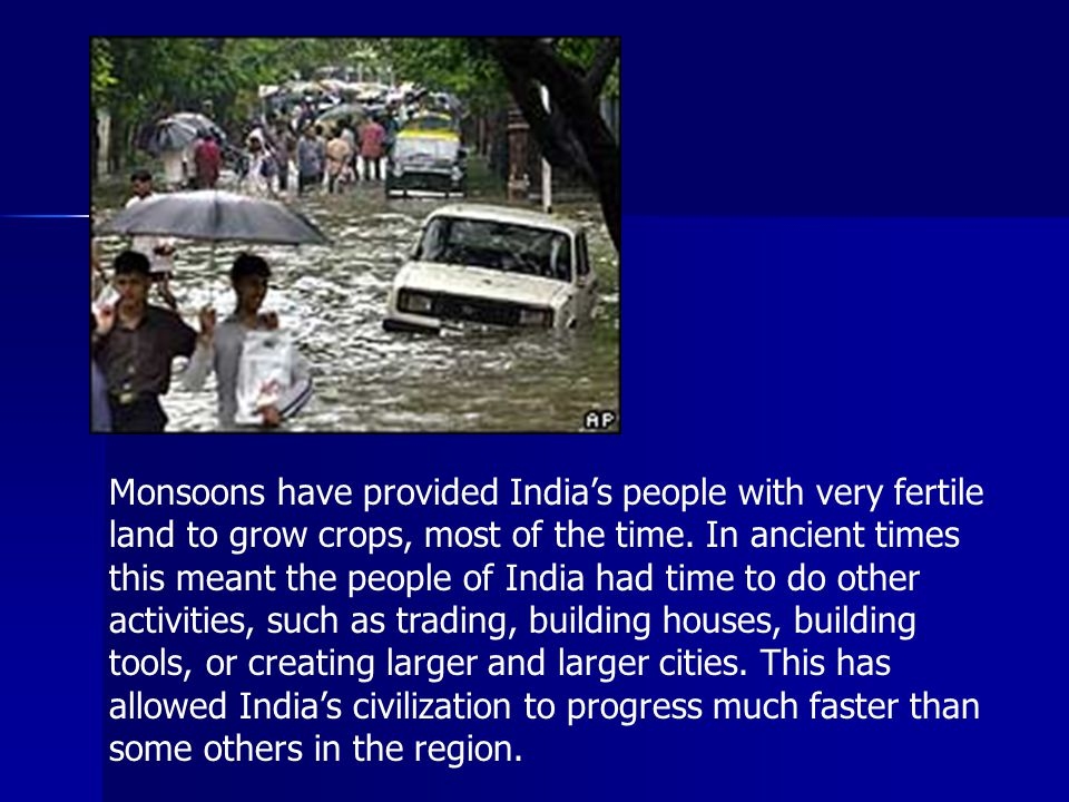 Monsoons have provided India's people with very fertile land to grow crops, most of the time.