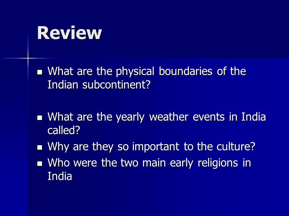 Review What are the physical boundaries of the Indian subcontinent