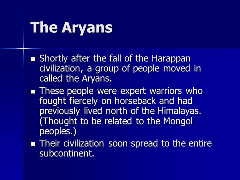 The Aryans Shortly after the fall of the Harappan civilization, a group of people moved in called the Aryans.