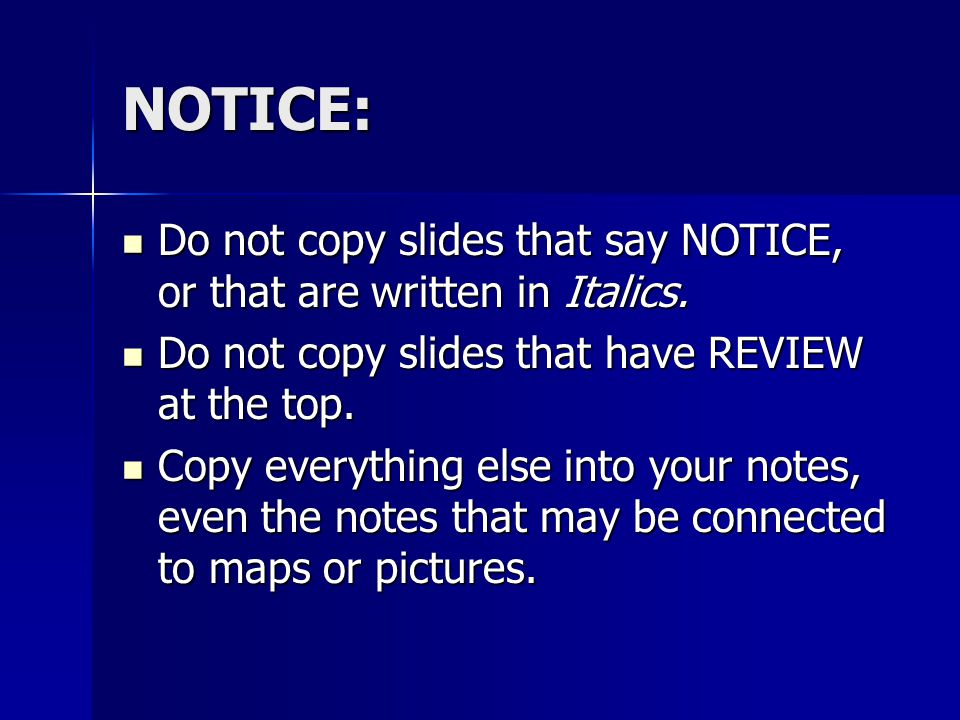 NOTICE: Do not copy slides that say NOTICE, or that are written in Italics. Do not copy slides that have REVIEW at the top.