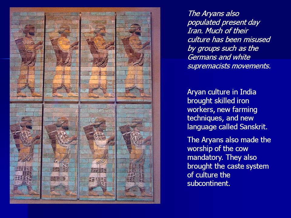 The Aryans also populated present day Iran