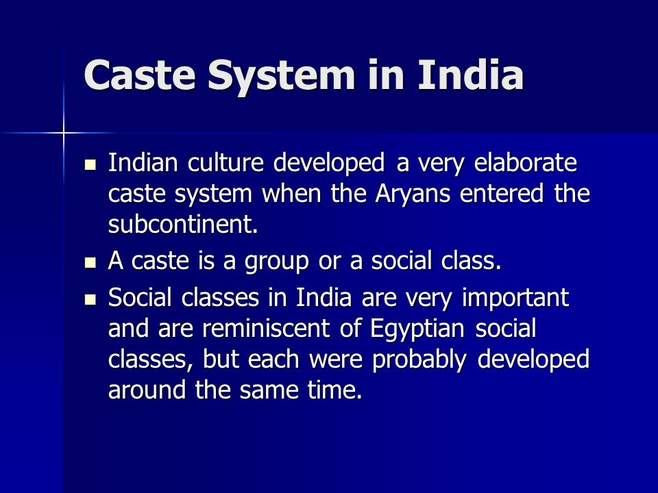 Caste System in India Indian culture developed a very elaborate caste system when the Aryans entered the subcontinent.