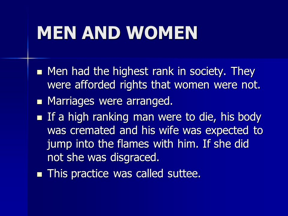 MEN AND WOMEN Men had the highest rank in society. They were afforded rights that women were not. Marriages were arranged.