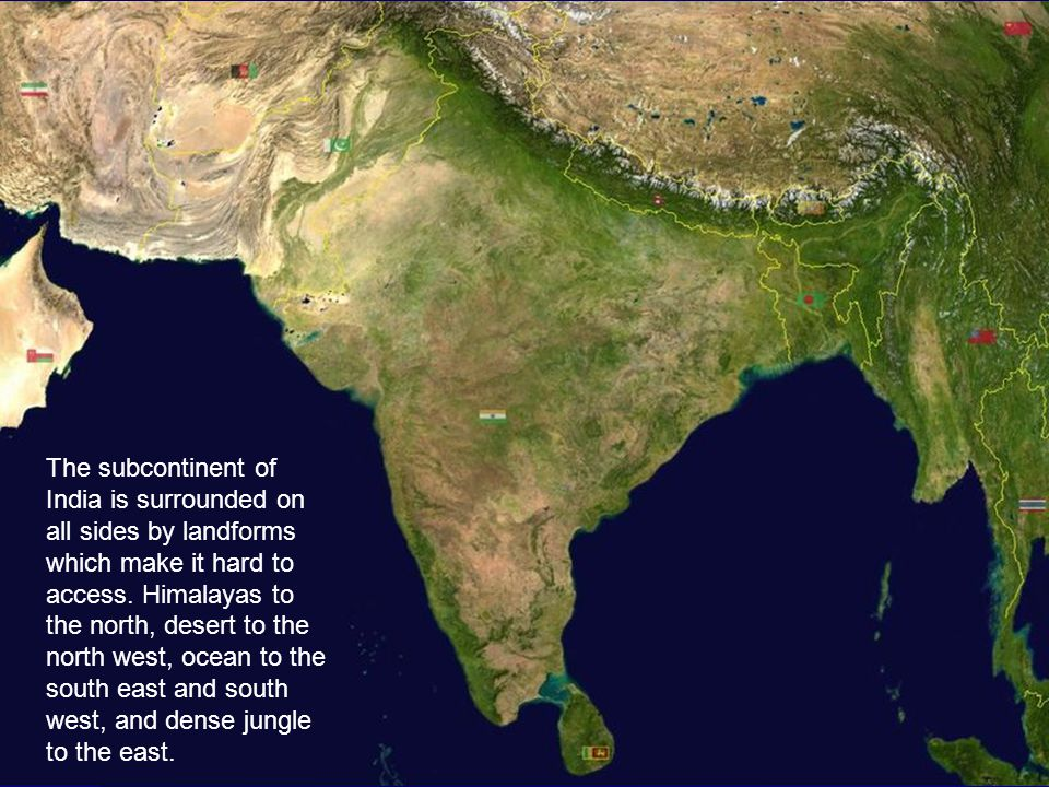 The subcontinent of India is surrounded on all sides by landforms which make it hard to access.
