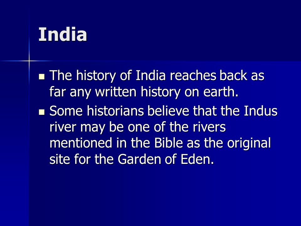 India The history of India reaches back as far any written history on earth.