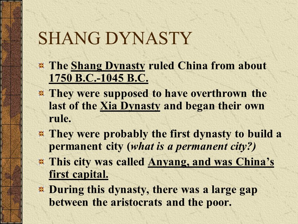 SHANG DYNASTY The Shang Dynasty ruled China from about 1750 B.C.-1045 B.C.