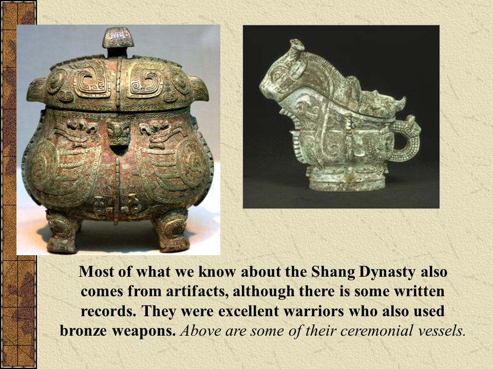 Most of what we know about the Shang Dynasty also comes from artifacts, although there is some written records.