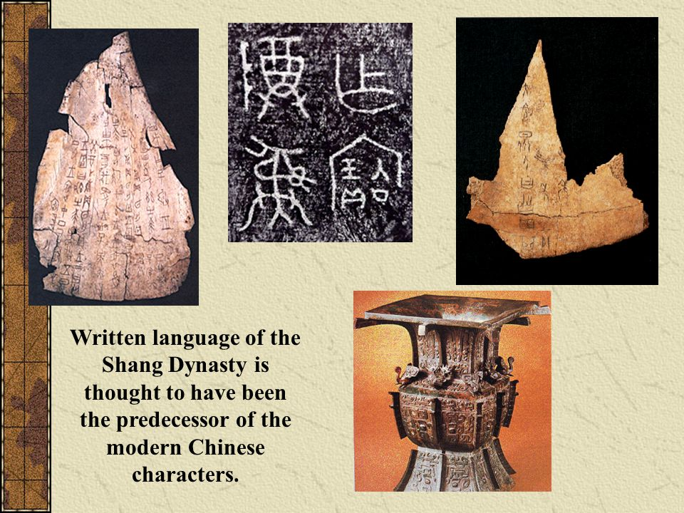 Written language of the Shang Dynasty is thought to have been the predecessor of the modern Chinese characters.