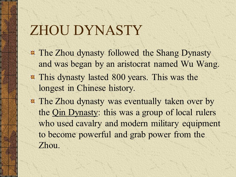 ZHOU DYNASTY The Zhou dynasty followed the Shang Dynasty and was began by an aristocrat named Wu Wang.