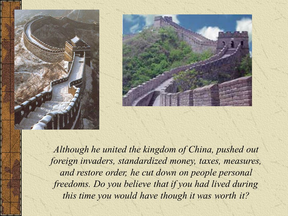 Although he united the kingdom of China, pushed out foreign invaders, standardized money, taxes, measures, and restore order, he cut down on people personal freedoms.