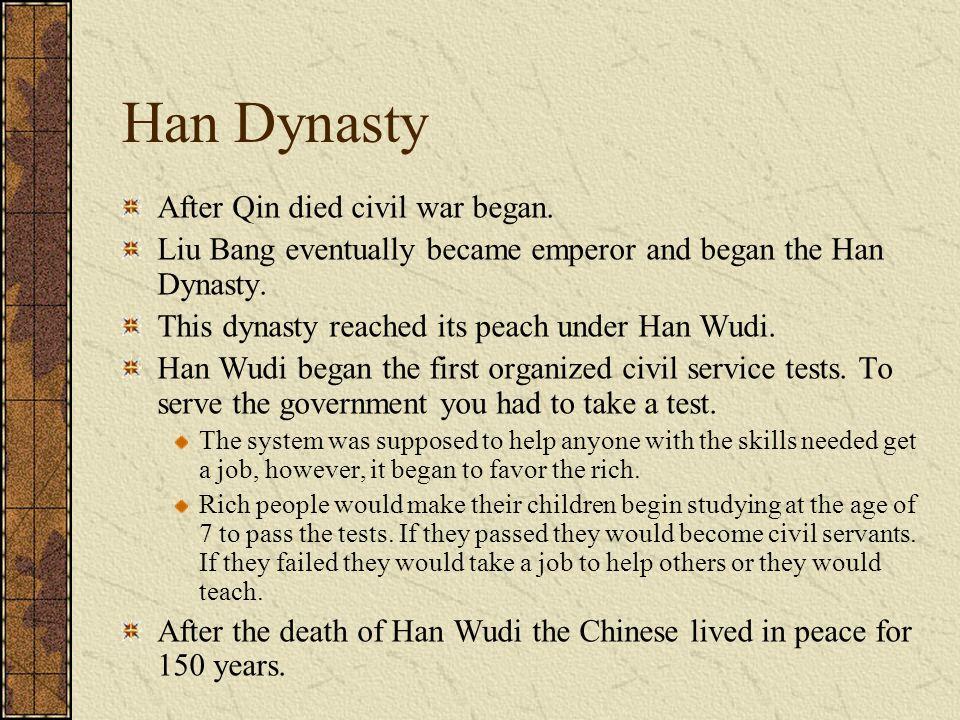 Han Dynasty After Qin died civil war began.