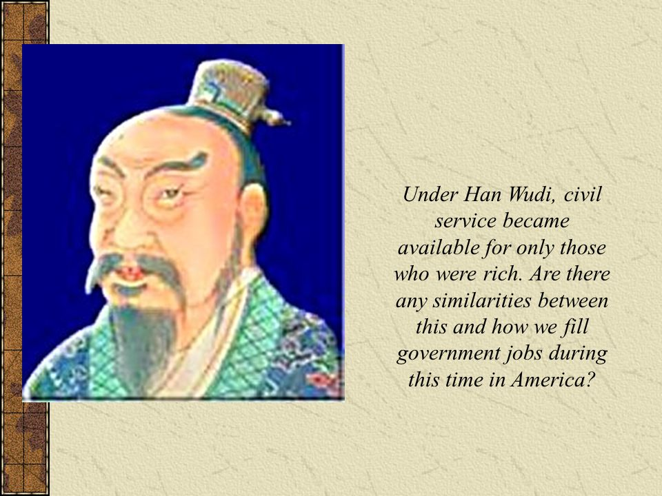 Under Han Wudi, civil service became available for only those who were rich.