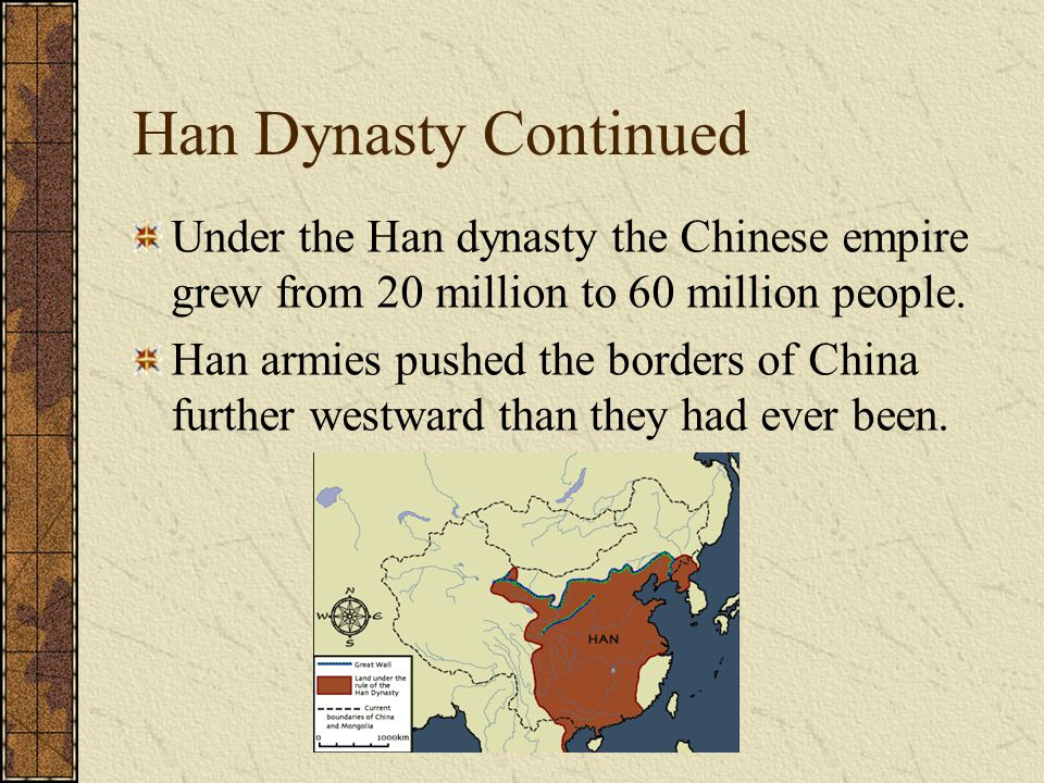 Han Dynasty Continued Under the Han dynasty the Chinese empire grew from 20 million to 60 million people.