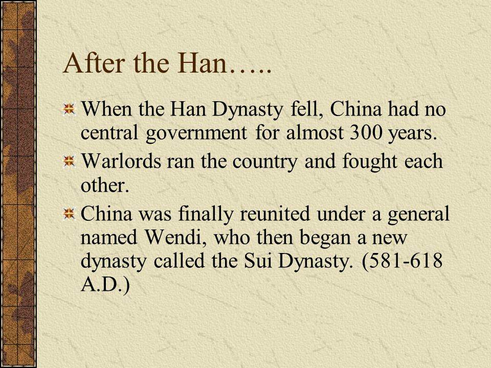 After the Han….. When the Han Dynasty fell, China had no central government for almost 300 years. Warlords ran the country and fought each other.