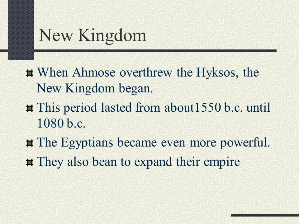 New Kingdom When Ahmose overthrew the Hyksos, the New Kingdom began.