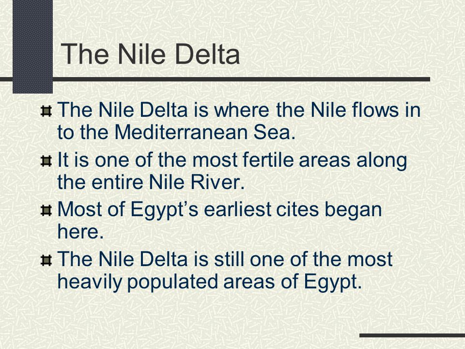 The Nile Delta The Nile Delta is where the Nile flows in to the Mediterranean Sea. It is one of the most fertile areas along the entire Nile River.