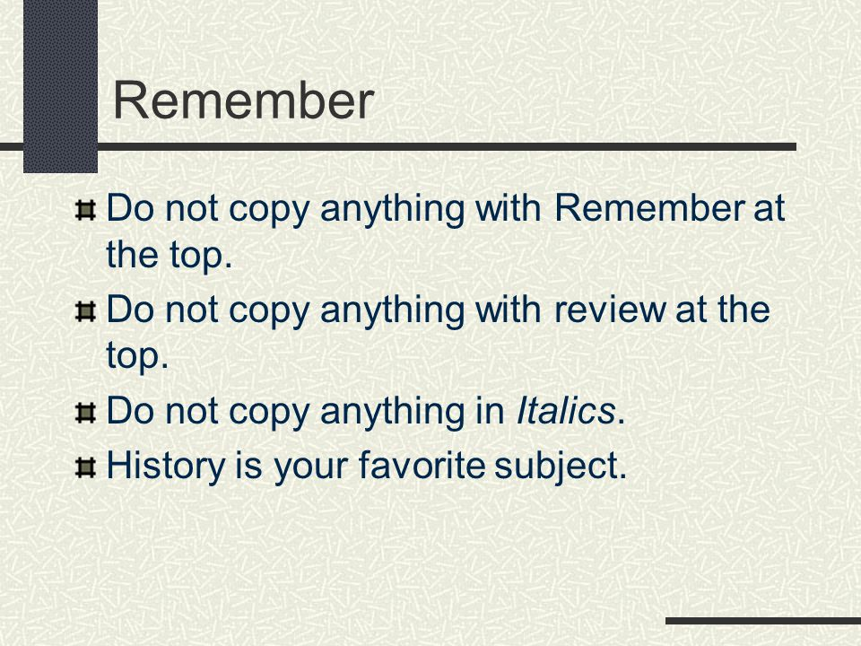 Remember Do not copy anything with Remember at the top.