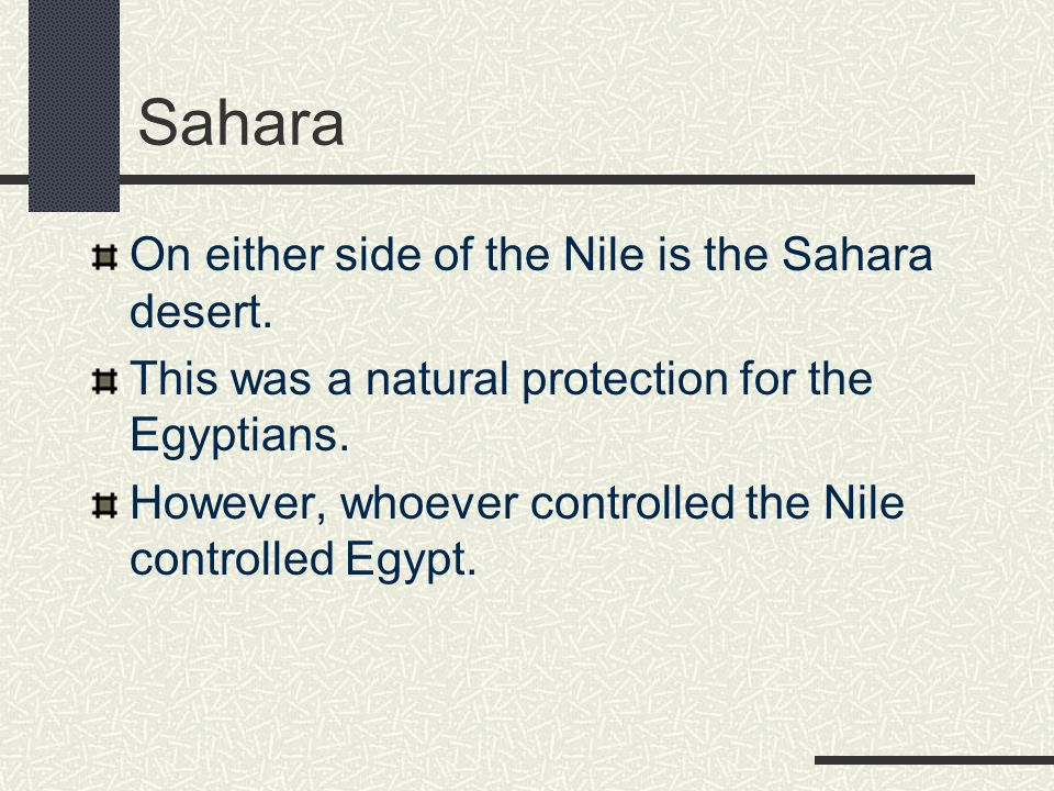 Sahara On either side of the Nile is the Sahara desert.