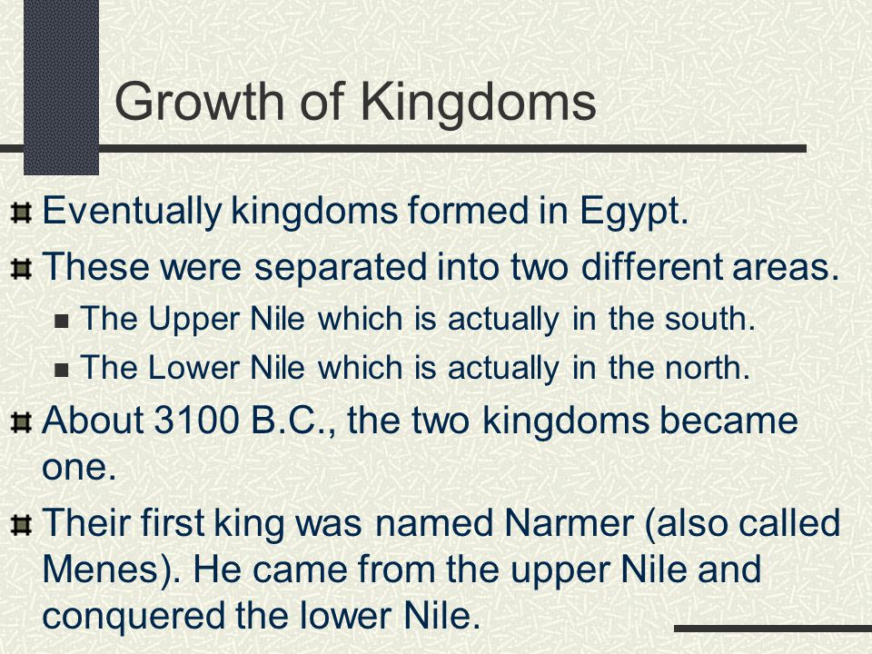 Growth of Kingdoms Eventually kingdoms formed in Egypt.