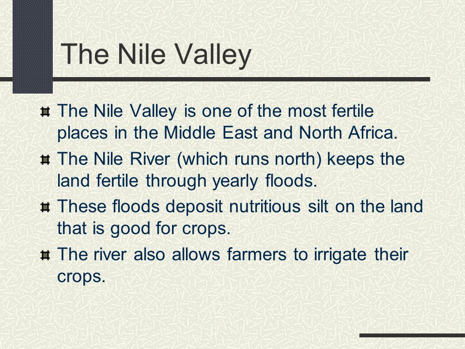 The Nile Valley The Nile Valley is one of the most fertile places in the Middle East and North Africa.