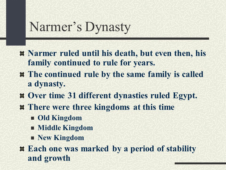 Narmer's Dynasty Narmer ruled until his death, but even then, his family continued to rule for years.
