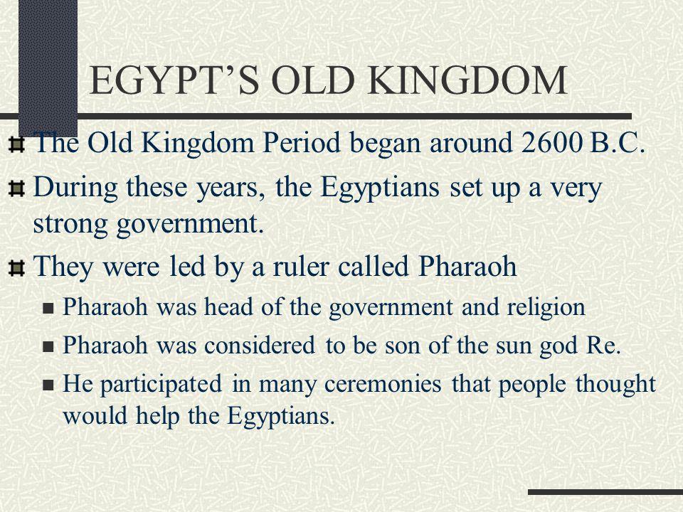 EGYPT'S OLD KINGDOM The Old Kingdom Period began around 2600 B.C.