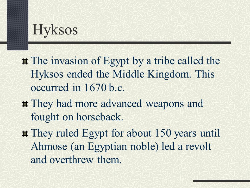 Hyksos The invasion of Egypt by a tribe called the Hyksos ended the Middle Kingdom. This occurred in 1670 b.c.