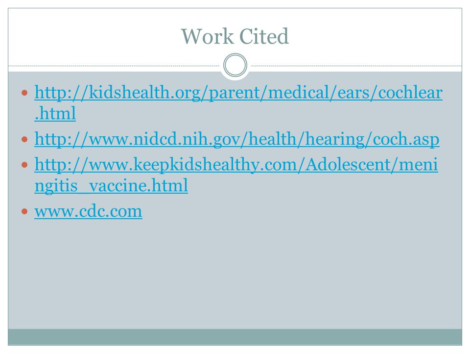 Work Cited http://kidshealth.org/parent/medical/ears/cochlear.html