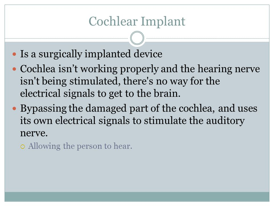Cochlear Implant Is a surgically implanted device