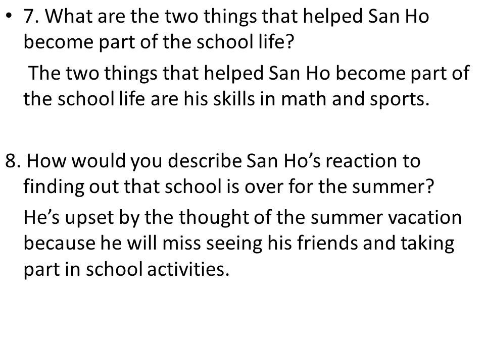 7. What are the two things that helped San Ho become part of the school life