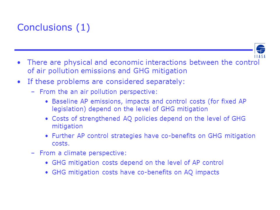 Conclusions (1) There are physical and economic interactions between the control of air pollution emissions and GHG mitigation.
