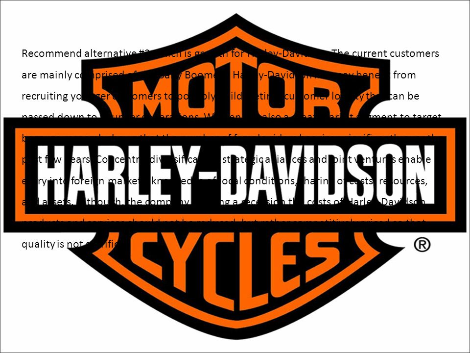 Recommend alternative #2 which is growth for Harley-Davidson