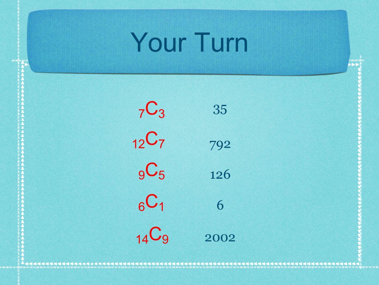 Your Turn 7C3 35 12C7 792 9C5 126 6C1 6 14C9 2002