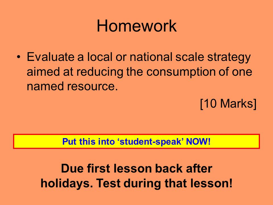 Homework Evaluate a local or national scale strategy aimed at reducing the consumption of one named resource.
