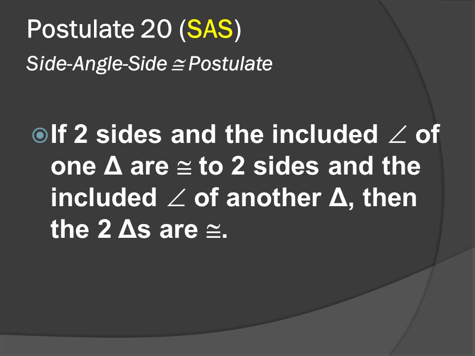 Postulate 20 (SAS) Side-Angle-Side  Postulate
