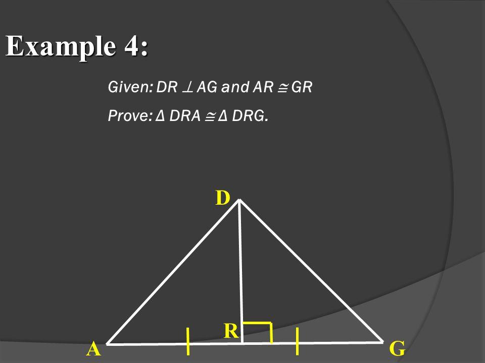 Given: DR  AG and AR  GR Prove: Δ DRA  Δ DRG.