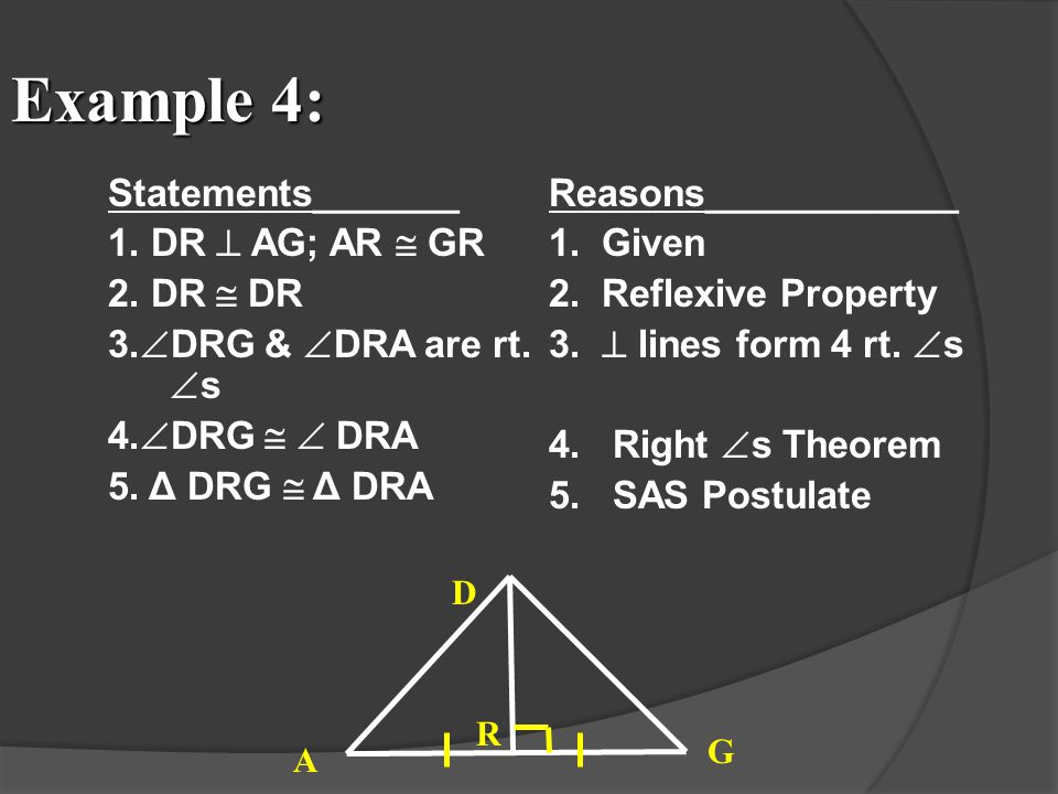 Example 4: Statements_______ 1. DR  AG; AR  GR 2. DR  DR 3.DRG & DRA are rt. s 4.DRG   DRA 5. Δ DRG  Δ DRA
