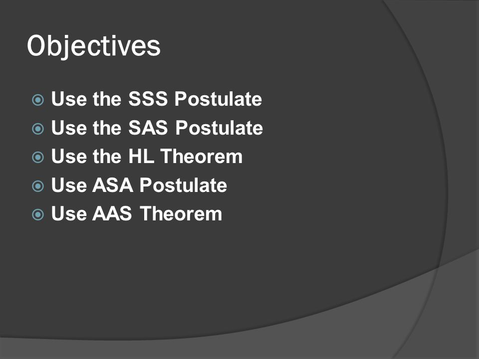 Objectives Use the SSS Postulate Use the SAS Postulate