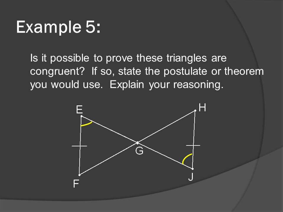 Example 5: Is it possible to prove these triangles are congruent.