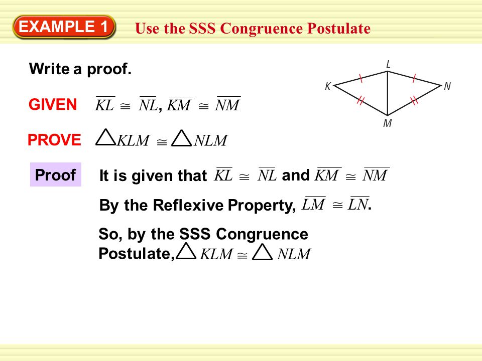 EXAMPLE 1 Use the SSS Congruence Postulate. Write a proof. GIVEN. KL NL, KM NM. PROVE.