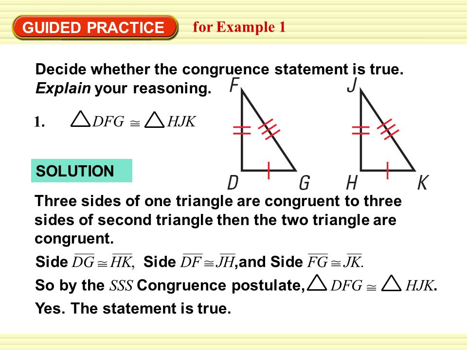 Three sides of one triangle are congruent to three sides of second triangle then the two triangle are congruent.
