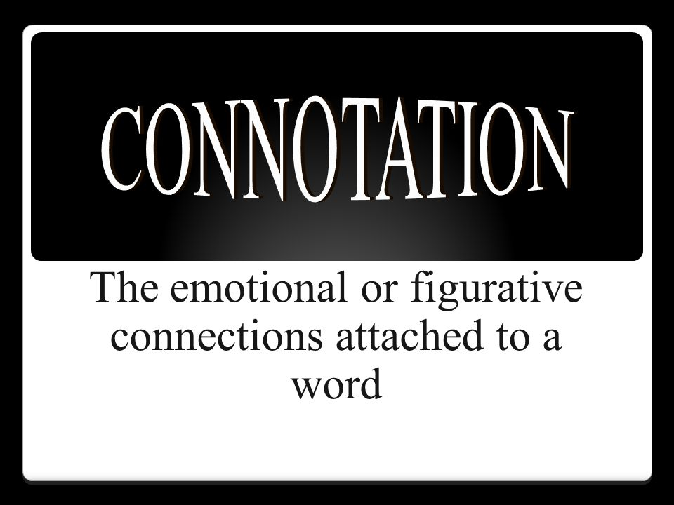 The emotional or figurative connections attached to a word