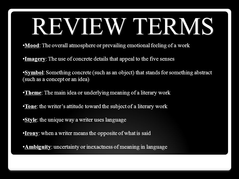 REVIEW TERMS Mood: The overall atmosphere or prevailing emotional feeling of a work.
