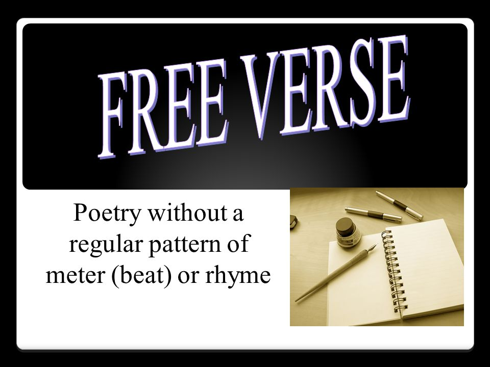 Poetry without a regular pattern of meter (beat) or rhyme