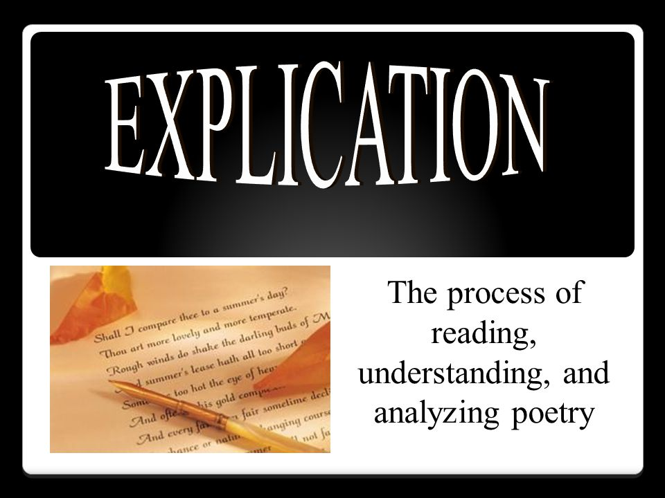 The process of reading, understanding, and analyzing poetry
