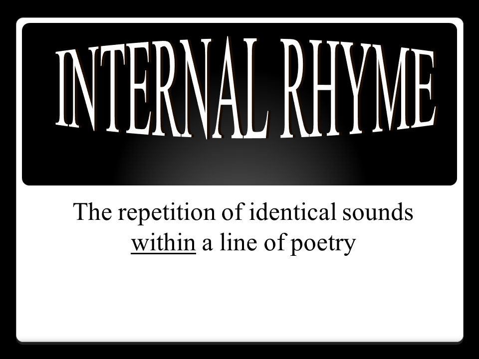 The repetition of identical sounds within a line of poetry