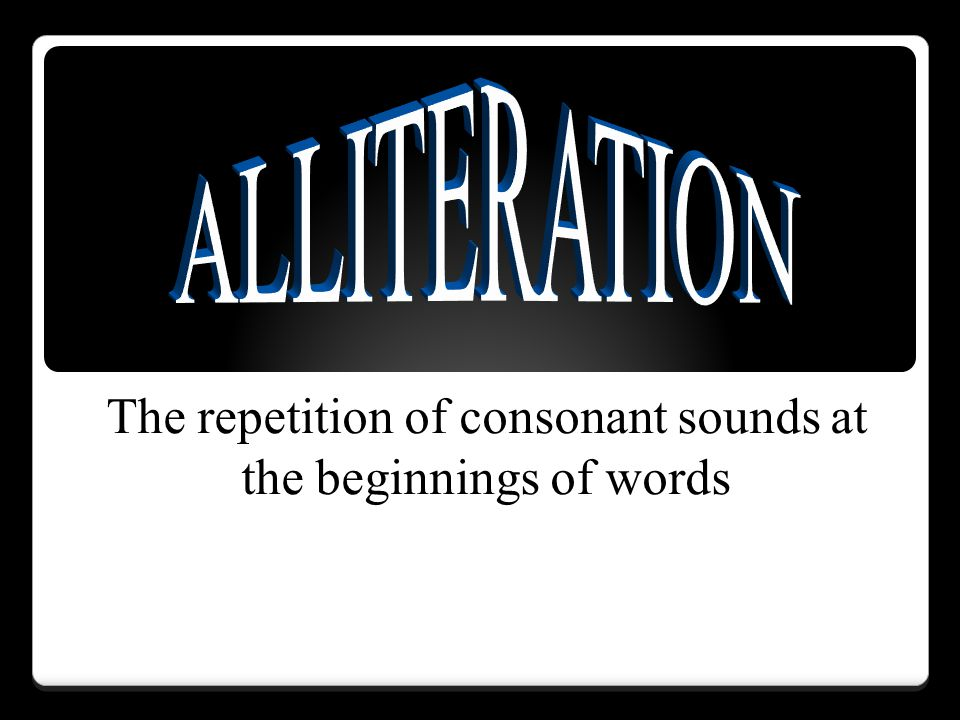 The repetition of consonant sounds at the beginnings of words