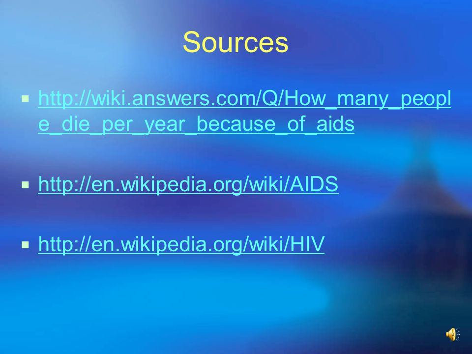 Sources http://wiki.answers.com/Q/How_many_people_die_per_year_because_of_aids. http://en.wikipedia.org/wiki/AIDS.