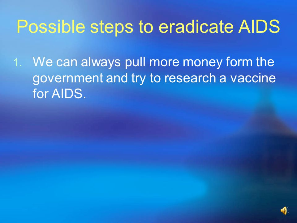 Possible steps to eradicate AIDS